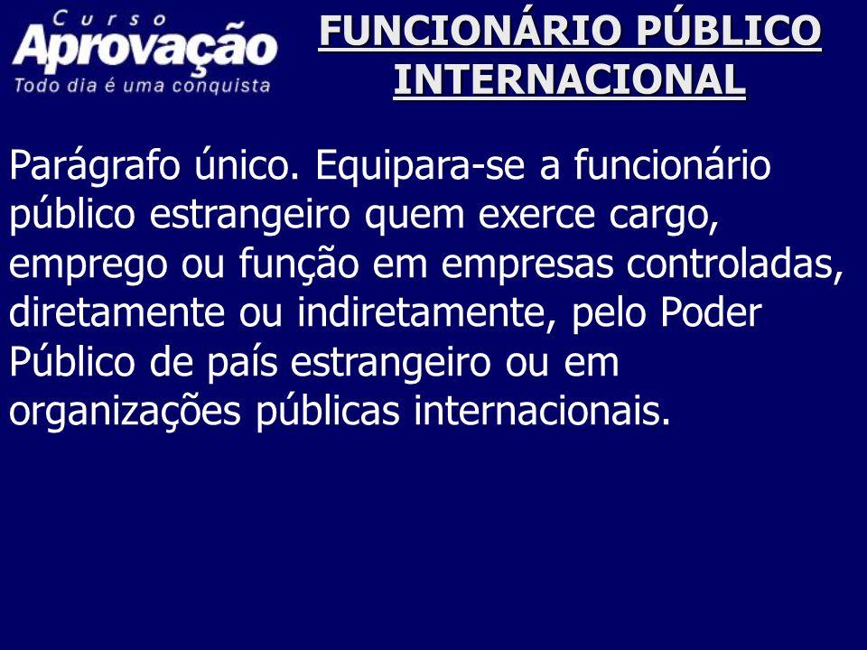 FUNCIONÁRIO PÚBLICO INTERNACIONAL Parágrafo único. Equipara-se a funcionário público estrangeiro quem exerce cargo, emprego ou função em empresas cont