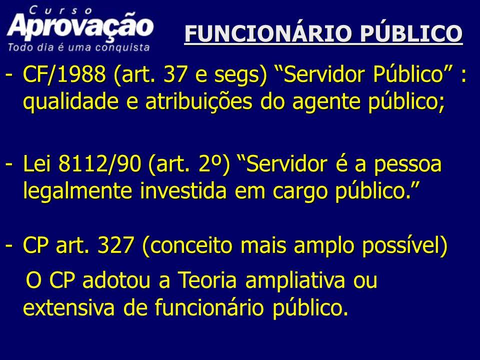 FUNCIONÁRIO PÚBLICO -CF/1988 (art. 37 e segs) Servidor Público : qualidade e atribuições do agente público; -Lei 8112/90 (art. 2º) Servidor é a pessoa
