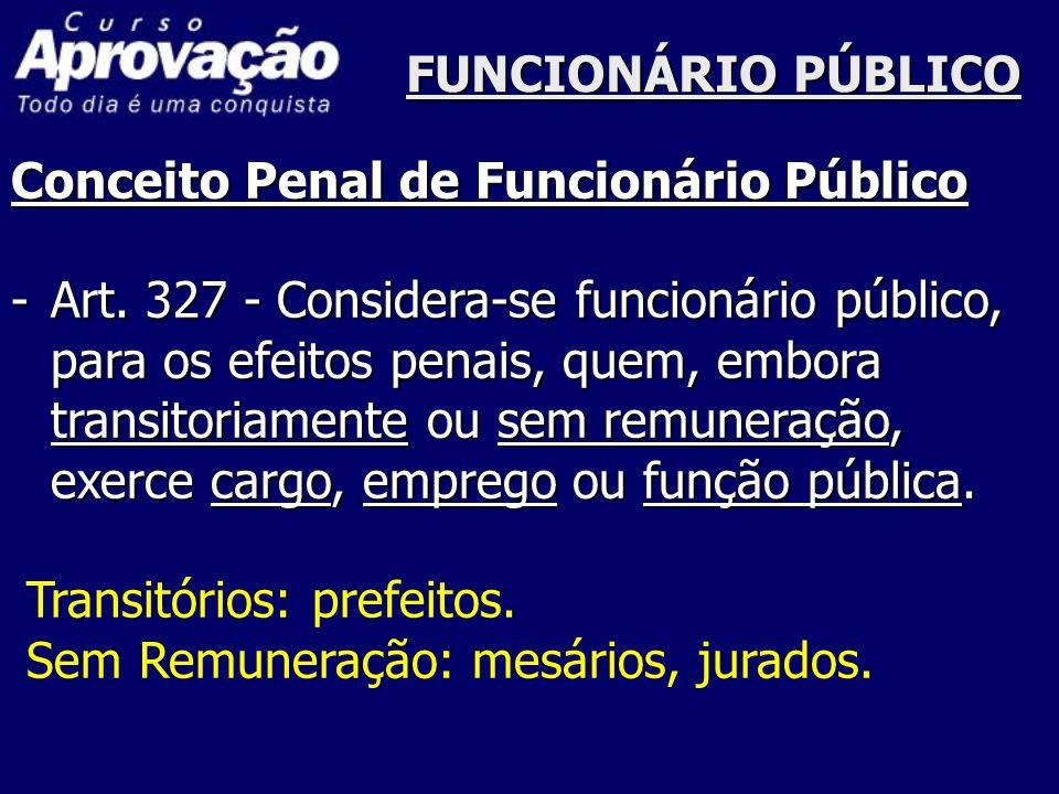 FUNCIONÁRIO PÚBLICO Conceito Penal de Funcionário Público -Art. 327 - Considera-se funcionário público, para os efeitos penais, quem, embora transitor