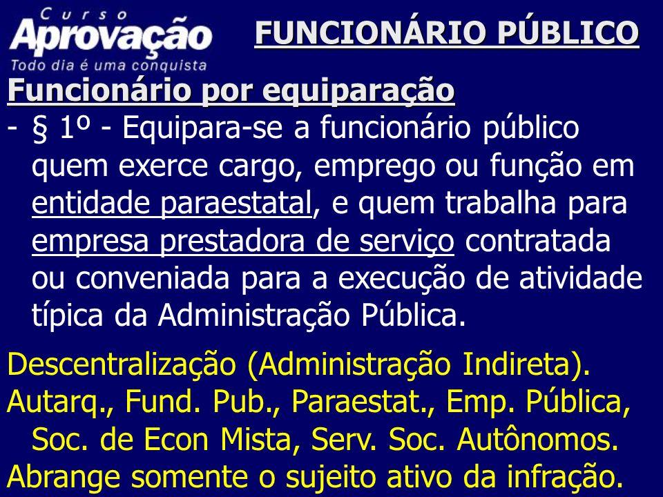 FUNCIONÁRIO PÚBLICO Funcionário por equiparação -§ 1º - Equipara-se a funcionário público quem exerce cargo, emprego ou função em entidade paraestatal