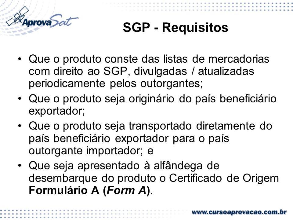 SGP - Requisitos Que o produto conste das listas de mercadorias com direito ao SGP, divulgadas / atualizadas periodicamente pelos outorgantes; Que o p