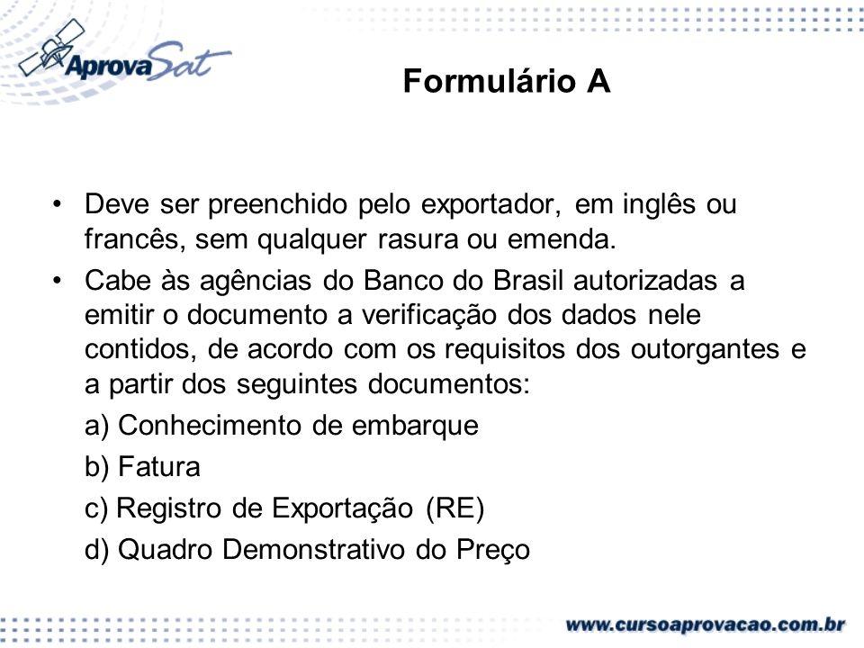 Formulário A Deve ser preenchido pelo exportador, em inglês ou francês, sem qualquer rasura ou emenda. Cabe às agências do Banco do Brasil autorizadas