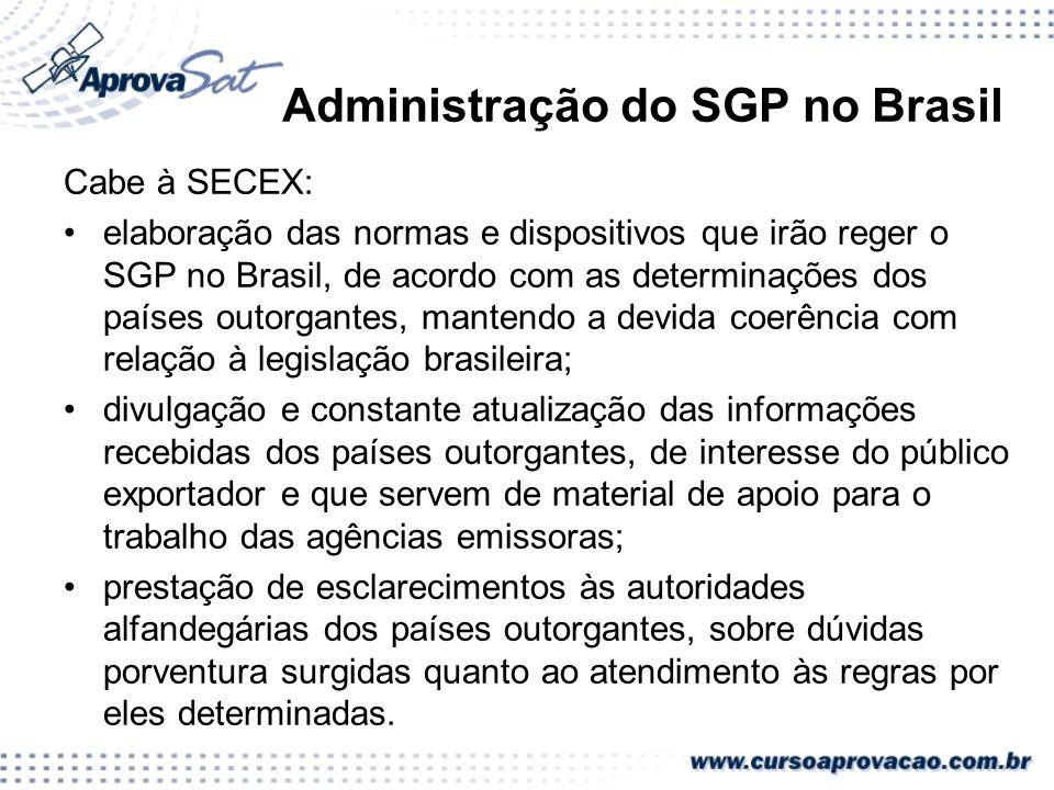 Administração do SGP no Brasil Cabe à SECEX: elaboração das normas e dispositivos que irão reger o SGP no Brasil, de acordo com as determinações dos p