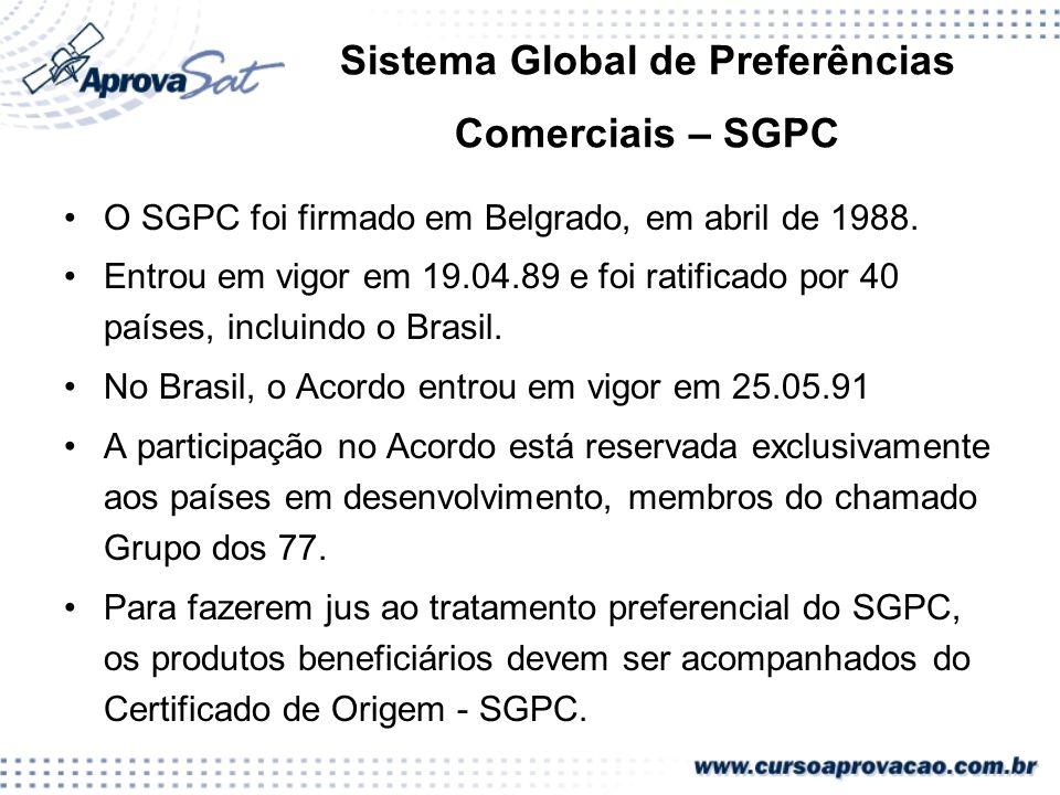 Sistema Global de Preferências Comerciais – SGPC O SGPC foi firmado em Belgrado, em abril de 1988. Entrou em vigor em 19.04.89 e foi ratificado por 40