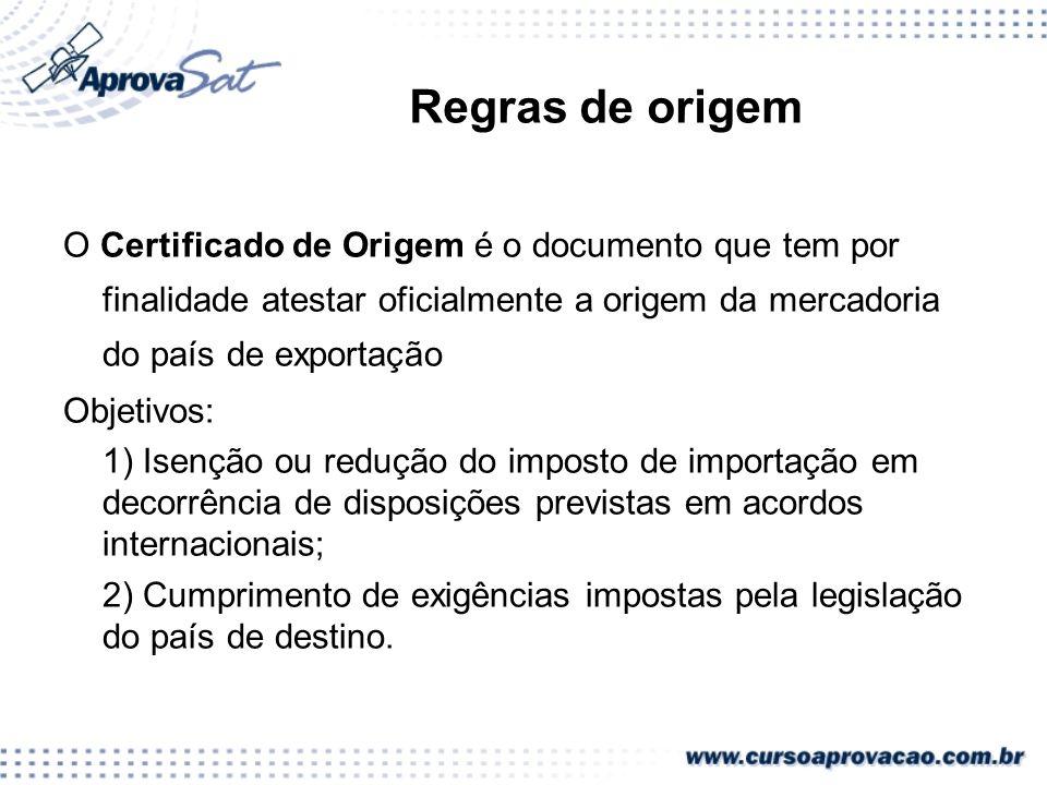 Regras de origem O Certificado de Origem é o documento que tem por finalidade atestar oficialmente a origem da mercadoria do país de exportação Objeti