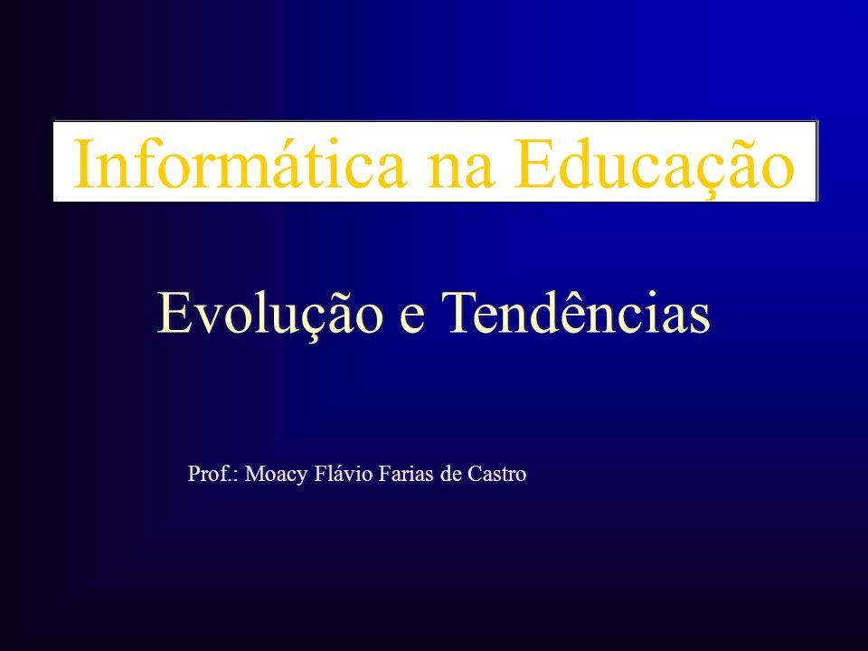 Informática na Educação Prof.: Moacy Flávio Farias de Castro Evolução e Tendências