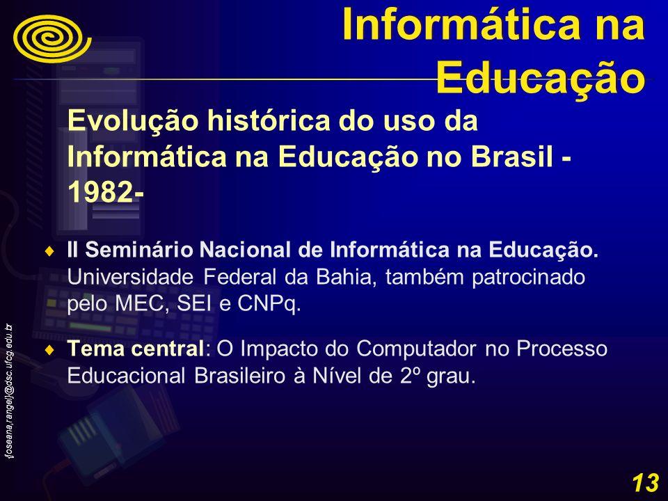 {joseana,rangel}@dsc.ufcg.edu.br 13 Evolução histórica do uso da Informática na Educação no Brasil - 1982- II Seminário Nacional de Informática na Edu