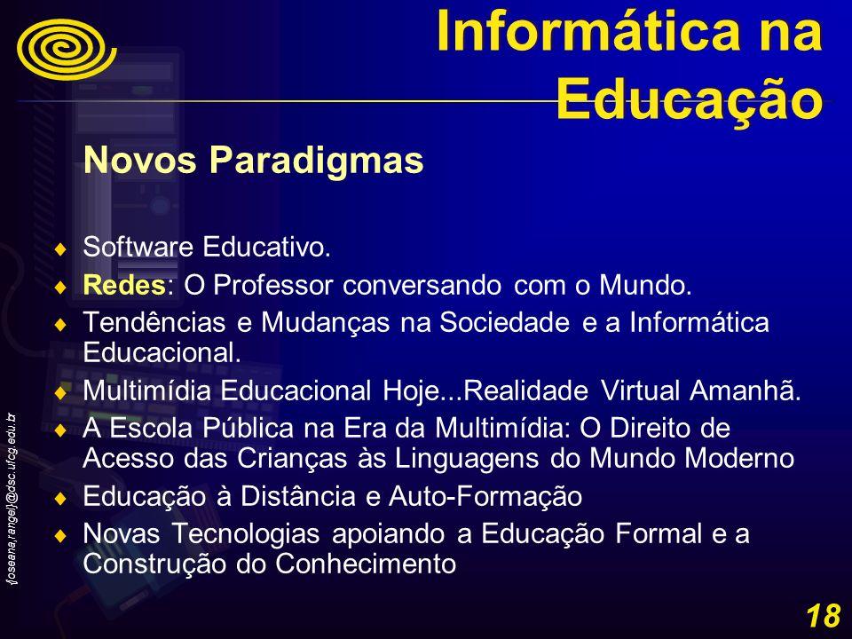 {joseana,rangel}@dsc.ufcg.edu.br 18 Novos Paradigmas Software Educativo. Redes: O Professor conversando com o Mundo. Tendências e Mudanças na Sociedad