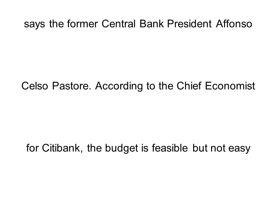 says the former Central Bank President Affonso Celso Pastore. According to the Chief Economist for Citibank, the budget is feasible but not easy