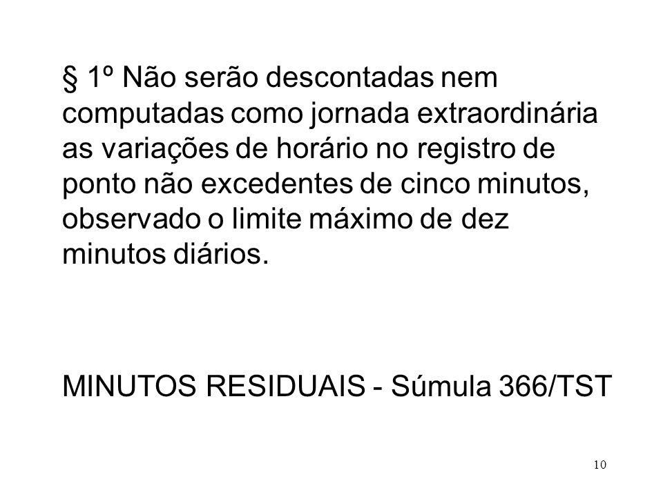 10 § 1º Não serão descontadas nem computadas como jornada extraordinária as variações de horário no registro de ponto não excedentes de cinco minutos,