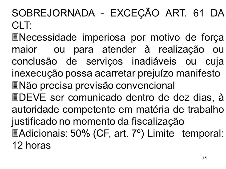 15 SOBREJORNADA - EXCEÇÃO ART. 61 DA CLT: 3Necessidade imperiosa por motivo de força maior ou para atender à realização ou conclusão de serviços inadi