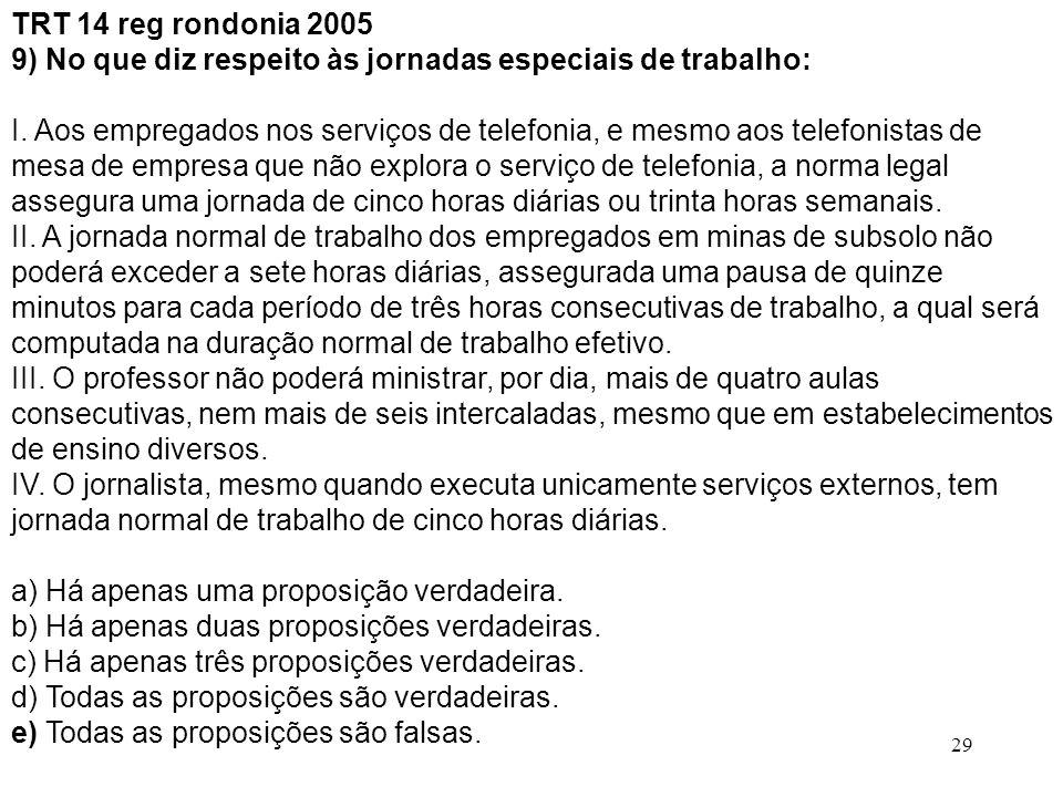 29 TRT 14 reg rondonia 2005 9) No que diz respeito às jornadas especiais de trabalho: I. Aos empregados nos serviços de telefonia, e mesmo aos telefon