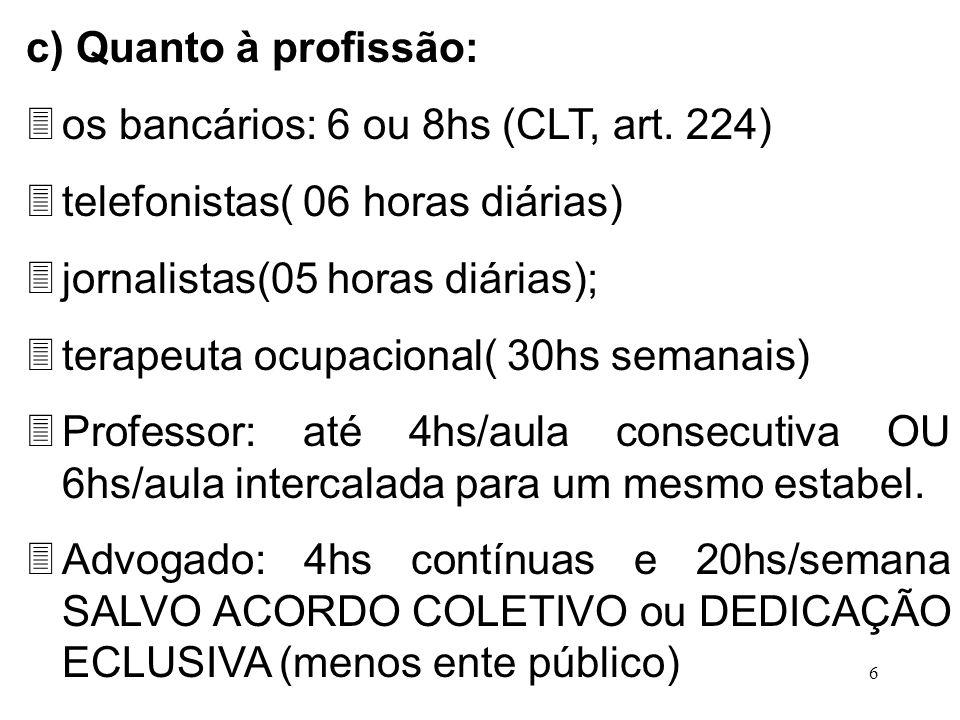 6 c) Quanto à profissão: 3os bancários: 6 ou 8hs (CLT, art. 224) 3telefonistas( 06 horas diárias) 3jornalistas(05 horas diárias); 3terapeuta ocupacion