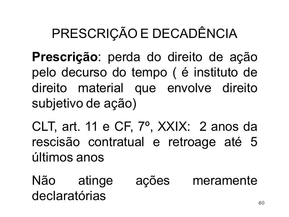 60 PRESCRIÇÃO E DECADÊNCIA Prescrição: perda do direito de ação pelo decurso do tempo ( é instituto de direito material que envolve direito subjetivo