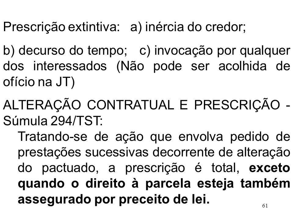 61 Prescrição extintiva: a) inércia do credor; b) decurso do tempo; c) invocação por qualquer dos interessados (Não pode ser acolhida de ofício na JT)