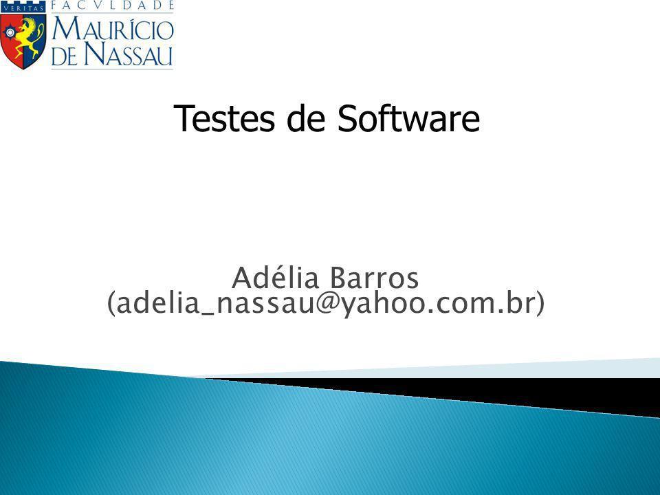 Adélia Barros (adelia_nassau@yahoo.com.br) Testes de Software