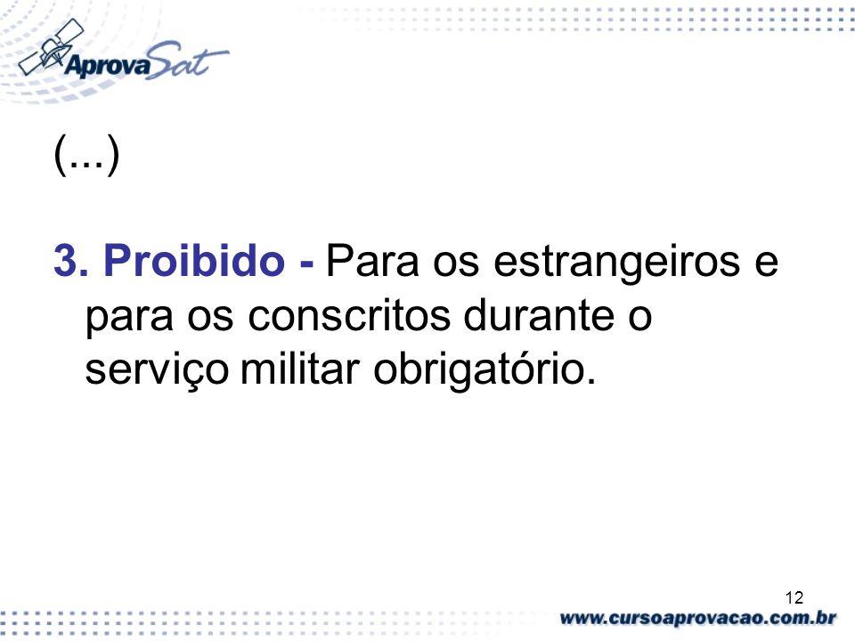 12 (...) 3. Proibido - Para os estrangeiros e para os conscritos durante o serviço militar obrigatório.