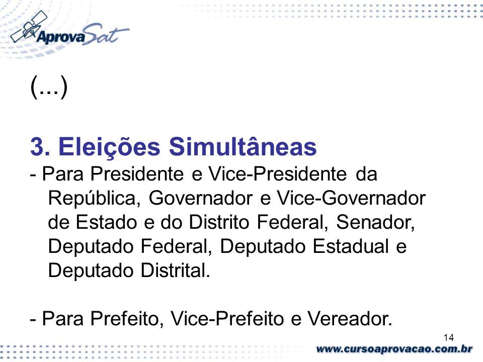 14 (...) 3. Eleições Simultâneas - Para Presidente e Vice-Presidente da República, Governador e Vice-Governador de Estado e do Distrito Federal, Senad