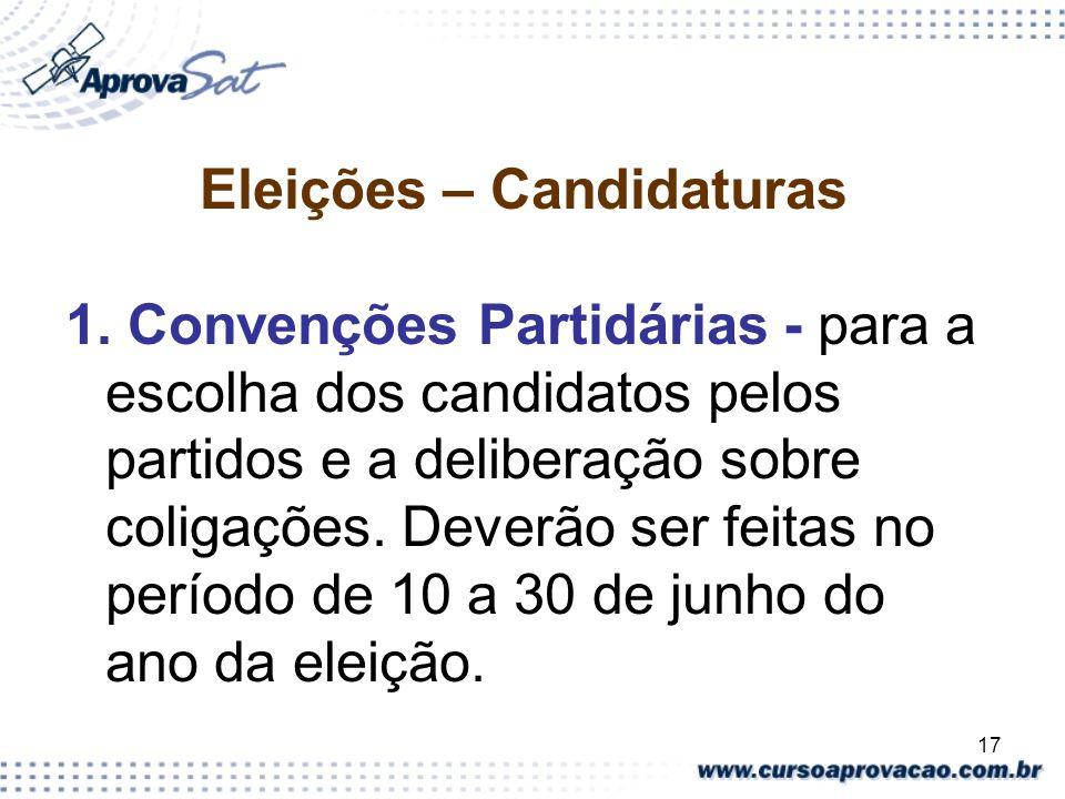 17 Eleições – Candidaturas 1. Convenções Partidárias - para a escolha dos candidatos pelos partidos e a deliberação sobre coligações. Deverão ser feit