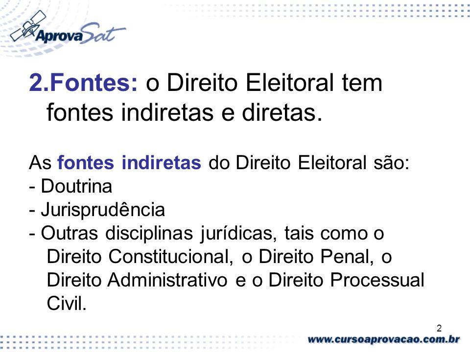 2 2.Fontes: o Direito Eleitoral tem fontes indiretas e diretas. As fontes indiretas do Direito Eleitoral são: - Doutrina - Jurisprudência - Outras dis
