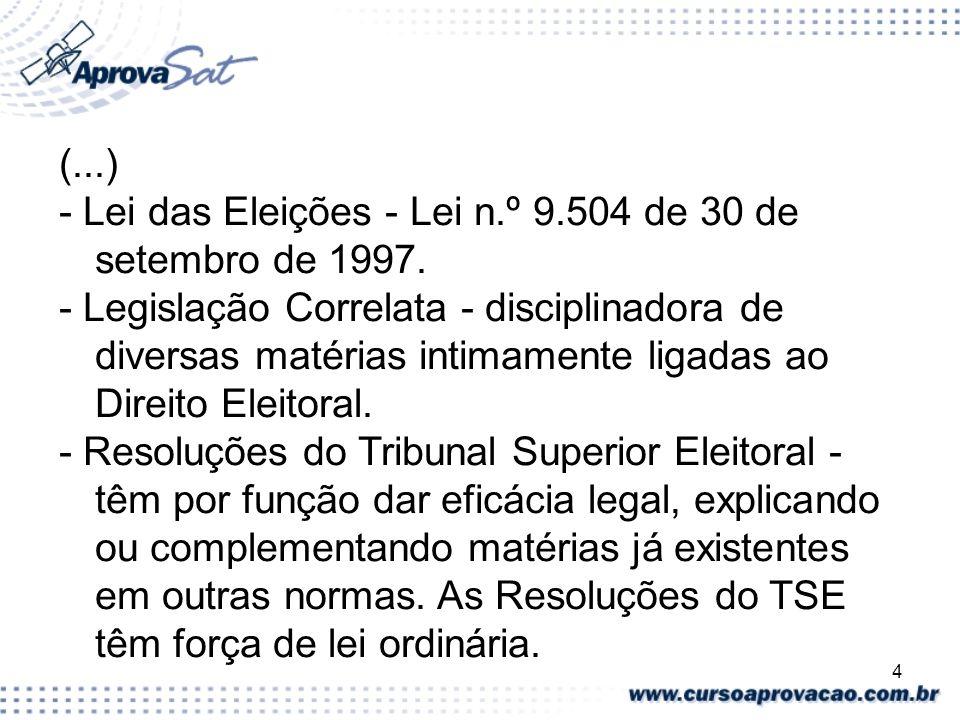 4 (...) - Lei das Eleições - Lei n.º 9.504 de 30 de setembro de 1997. - Legislação Correlata - disciplinadora de diversas matérias intimamente ligadas