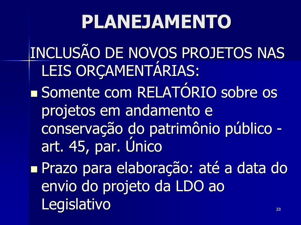 23 PLANEJAMENTO INCLUSÃO DE NOVOS PROJETOS NAS LEIS ORÇAMENTÁRIAS: Somente com RELATÓRIO sobre os projetos em andamento e conservação do patrimônio pú