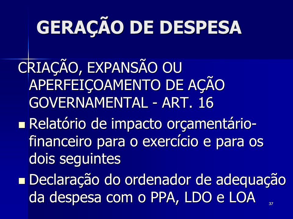 37 GERAÇÃO DE DESPESA CRIAÇÃO, EXPANSÃO OU APERFEIÇOAMENTO DE AÇÃO GOVERNAMENTAL - ART. 16 Relatório de impacto orçamentário- financeiro para o exercí