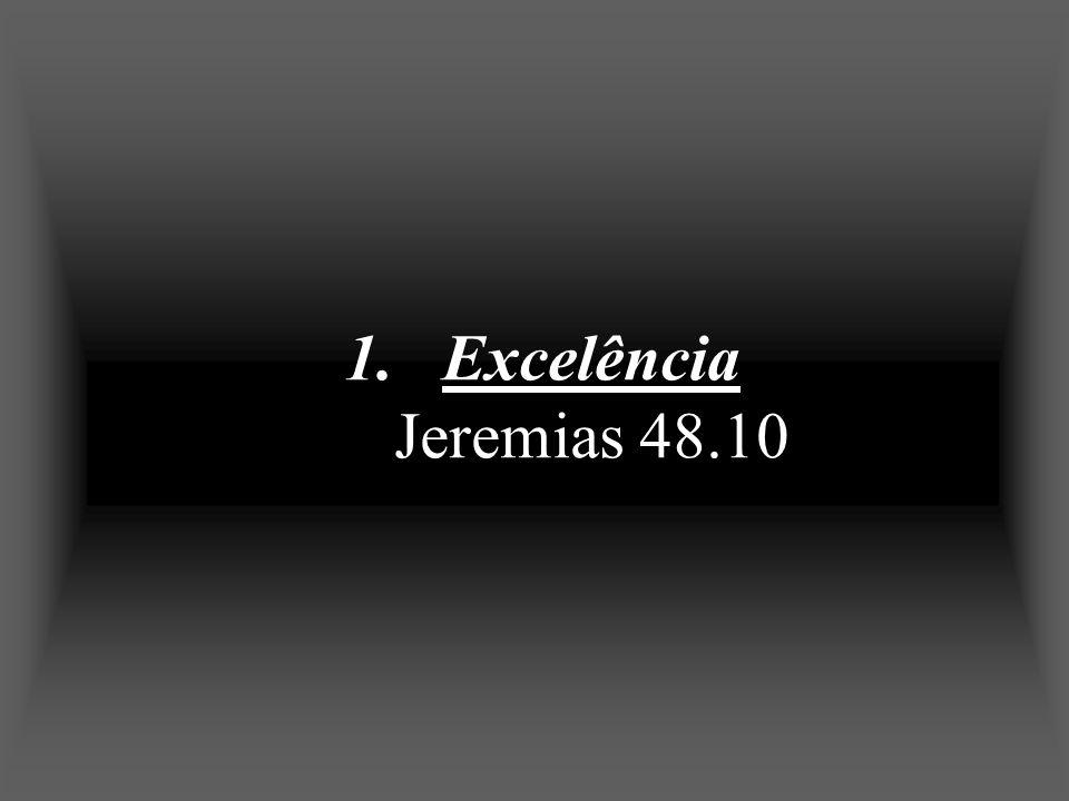 1.Excelência Jeremias 48.10