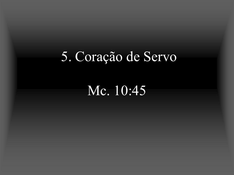 5. Coração de Servo Mc. 10:45