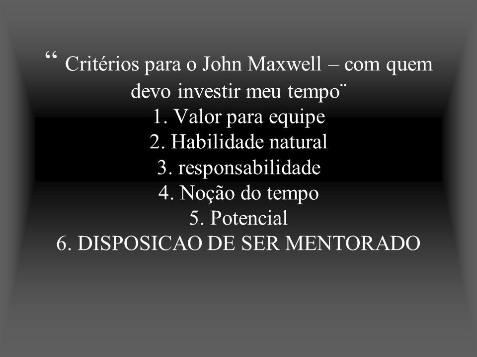 Critérios para o John Maxwell – com quem devo investir meu tempo¨ 1. Valor para equipe 2. Habilidade natural 3. responsabilidade 4. Noção do tempo 5.
