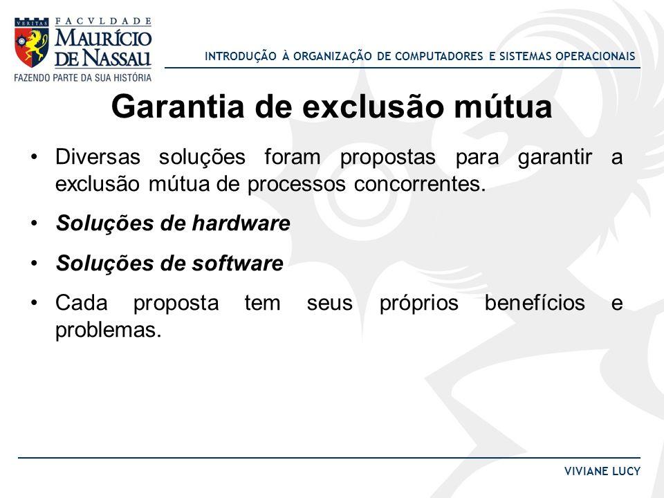 INTRODUÇÃO À ORGANIZAÇÃO DE COMPUTADORES E SISTEMAS OPERACIONAIS VIVIANE LUCY Garantia de exclusão mútua Diversas soluções foram propostas para garant