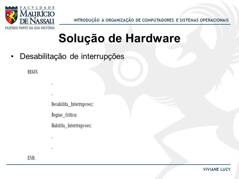 INTRODUÇÃO À ORGANIZAÇÃO DE COMPUTADORES E SISTEMAS OPERACIONAIS VIVIANE LUCY Solução de Hardware Desabilitação de interrupções BEGIN. Desabilita_Inte