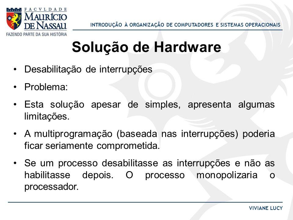 INTRODUÇÃO À ORGANIZAÇÃO DE COMPUTADORES E SISTEMAS OPERACIONAIS VIVIANE LUCY Solução de Hardware Desabilitação de interrupções Problema: Esta solução