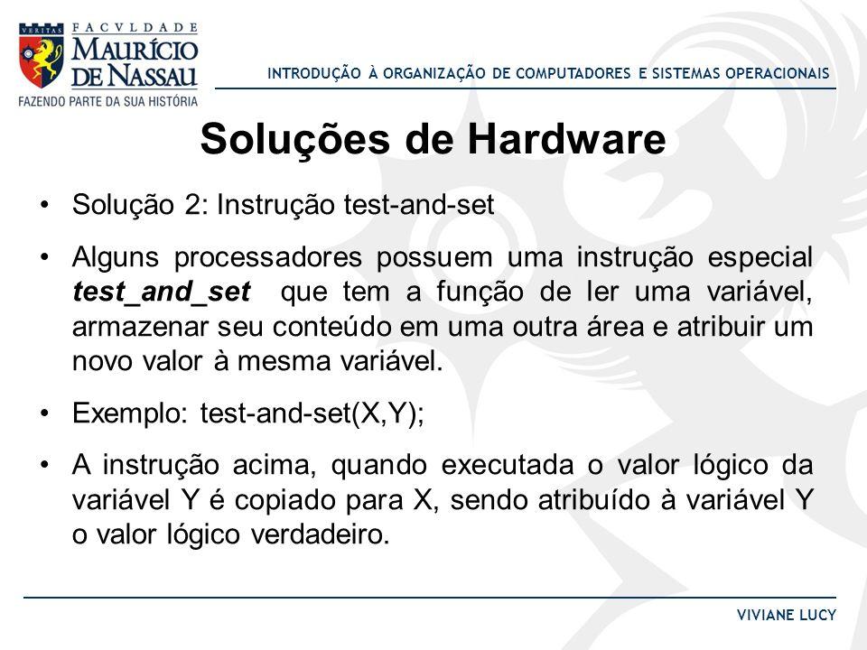 INTRODUÇÃO À ORGANIZAÇÃO DE COMPUTADORES E SISTEMAS OPERACIONAIS VIVIANE LUCY Soluções de Hardware Solução 2: Instrução test-and-set Alguns processado