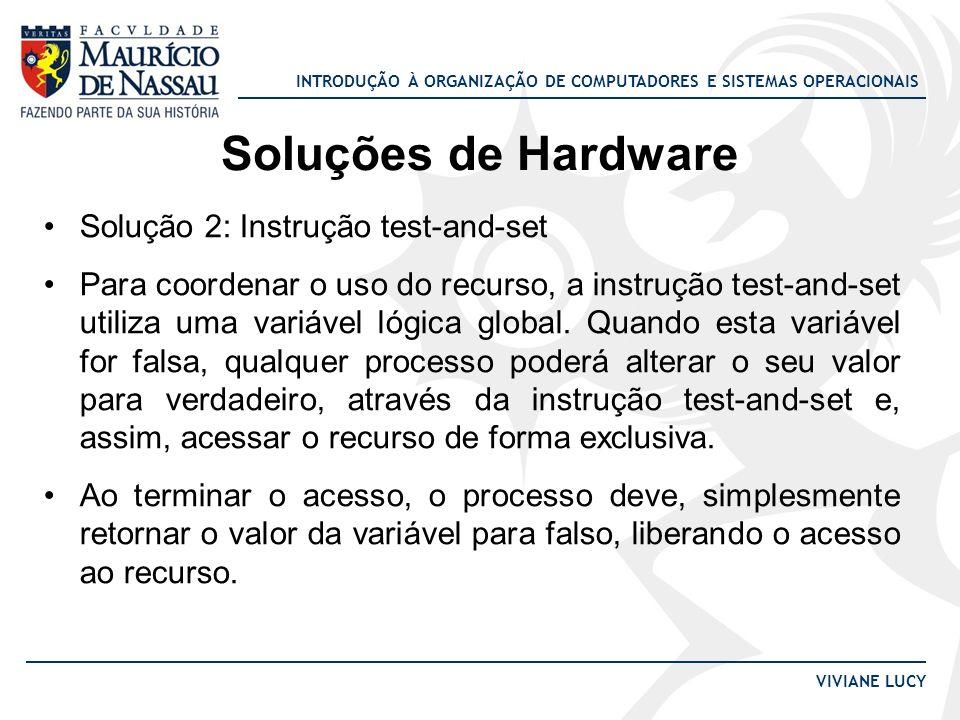 INTRODUÇÃO À ORGANIZAÇÃO DE COMPUTADORES E SISTEMAS OPERACIONAIS VIVIANE LUCY Soluções de Hardware Solução 2: Instrução test-and-set Para coordenar o