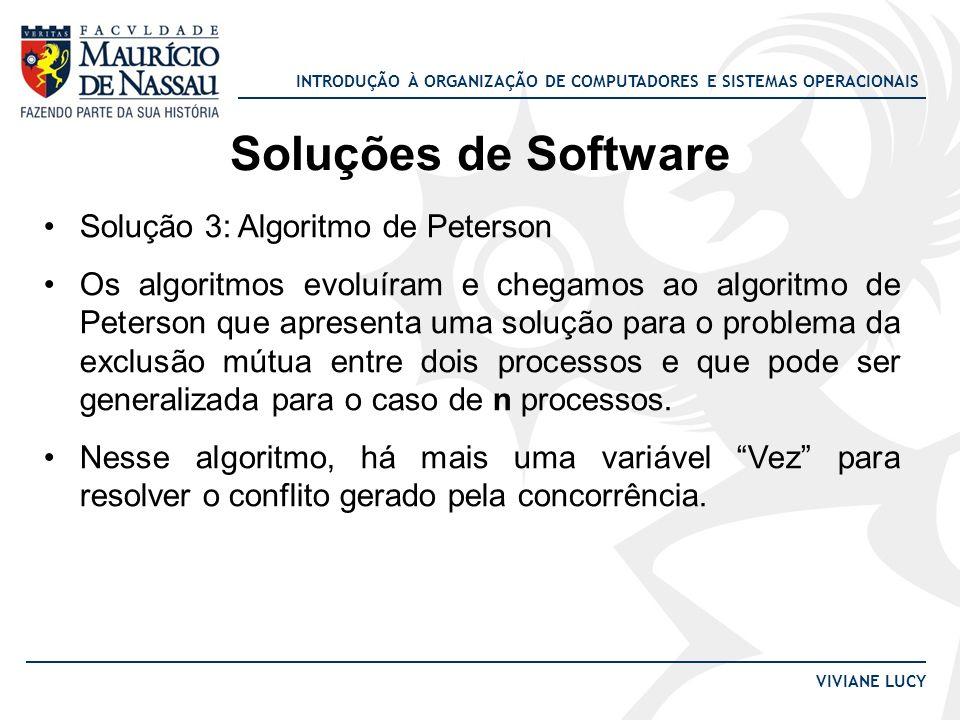 INTRODUÇÃO À ORGANIZAÇÃO DE COMPUTADORES E SISTEMAS OPERACIONAIS VIVIANE LUCY Soluções de Software Solução 3: Algoritmo de Peterson Os algoritmos evol