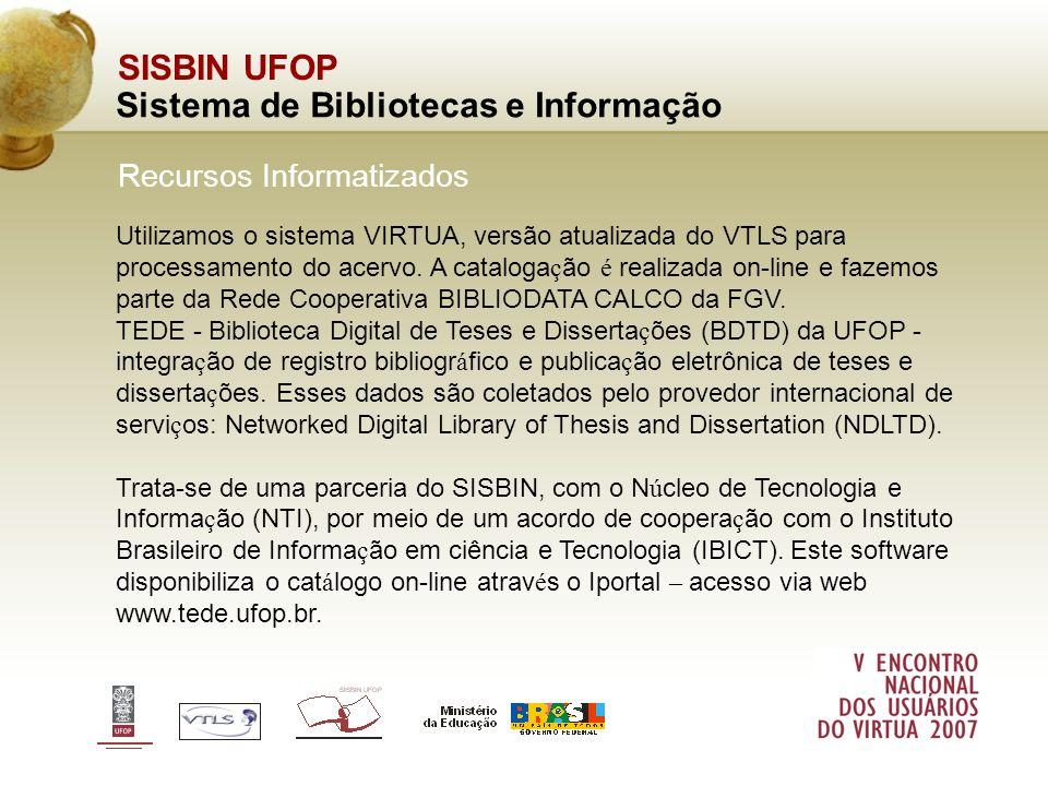SISBIN UFOP Sistema de Bibliotecas e Informação Recursos Informatizados Recursos Informatizados: Utilizamos o sistema VIRTUA, versão atualizada do VTL
