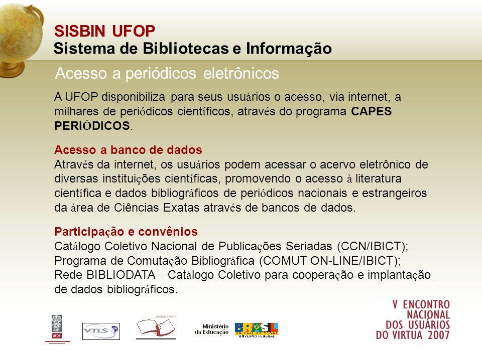 A UFOP disponibiliza para seus usu á rios o acesso, via internet, a milhares de peri ó dicos cient í ficos, atrav é s do programa CAPES PERI Ó DICOS.