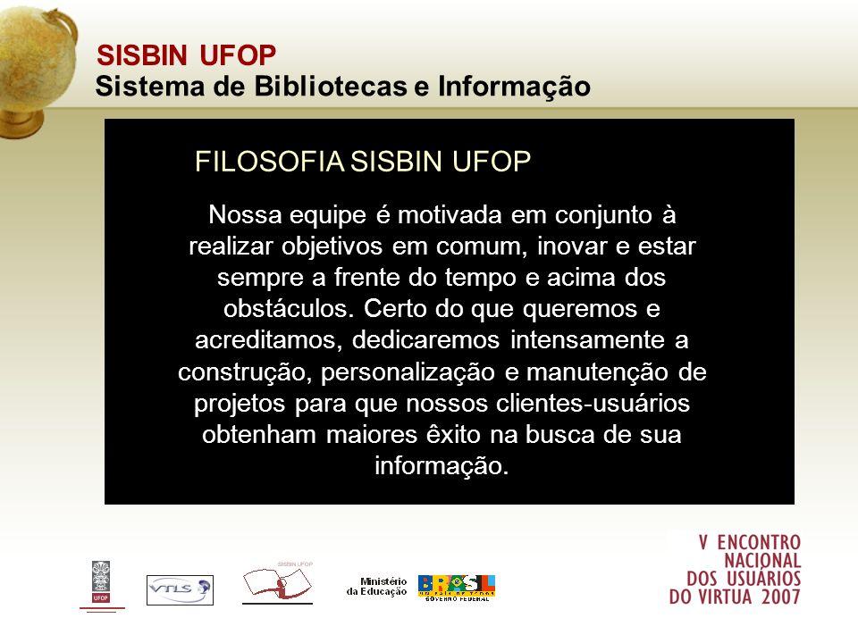 SISBIN UFOP Sistema de Bibliotecas e Informação Nossa equipe é motivada em conjunto à realizar objetivos em comum, inovar e estar sempre a frente do t