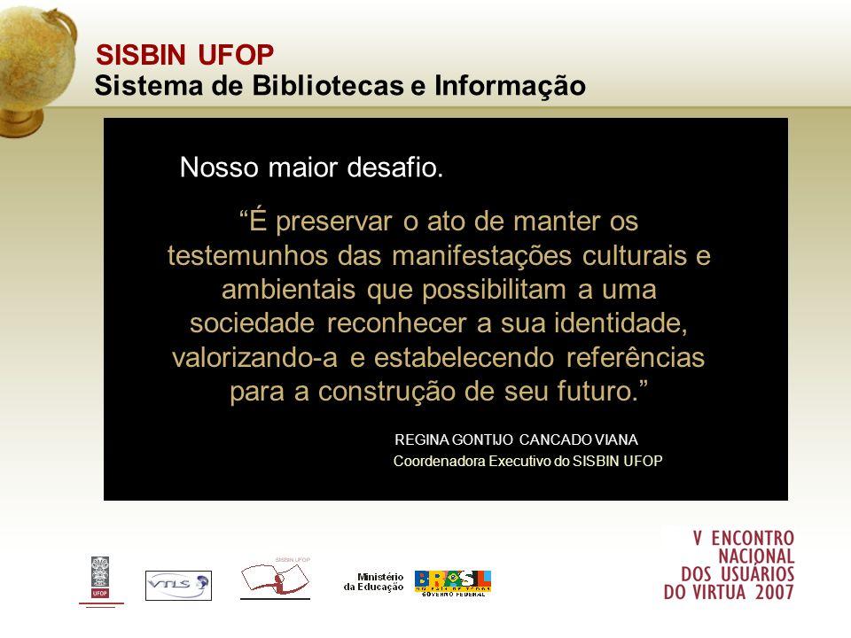SISBIN UFOP Sistema de Bibliotecas e Informação REGINA GONTIJO CANCADO VIANA É preservar o ato de manter os testemunhos das manifestações culturais e