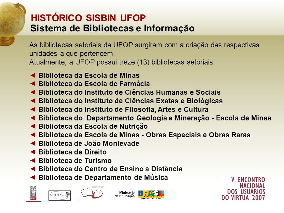 HISTÓRICO SISBIN UFOP Sistema de Bibliotecas e Informação As bibliotecas setoriais da UFOP surgiram com a criação das respectivas unidades a que perte