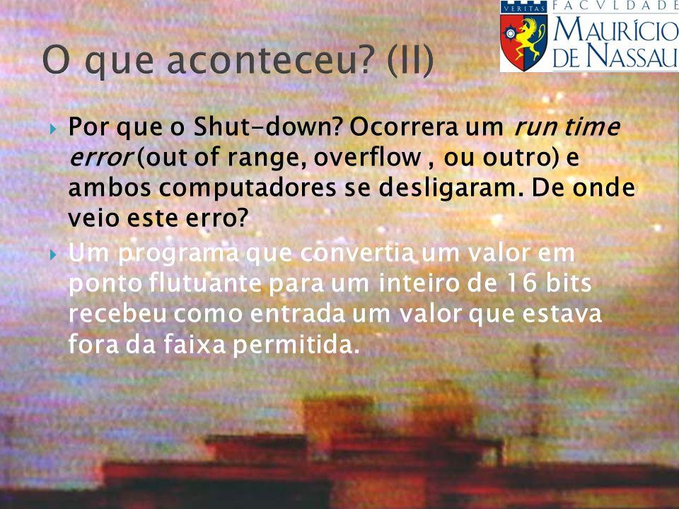 O que aconteceu? (II) Por que o Shut-down? Ocorrera um run time error (out of range, overflow, ou outro) e ambos computadores se desligaram. De onde v
