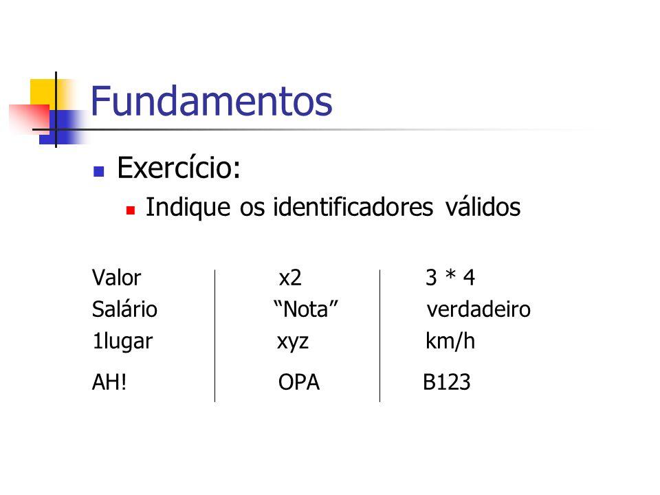 Fundamentos Exercício: Indique os identificadores válidos Valor x2 3 * 4 Salário Nota verdadeiro 1lugar xyz km/h AH! OPA B123