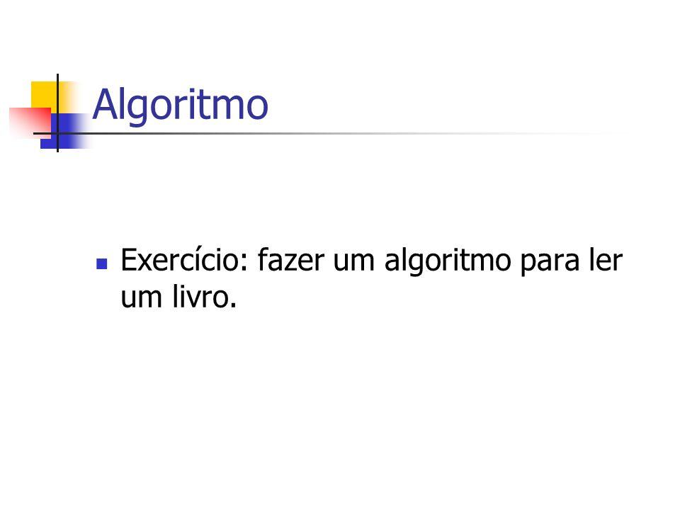 Algoritmo Exercício: fazer um algoritmo para ler um livro.