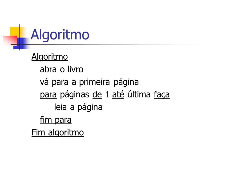 Algoritmo abra o livro vá para a primeira página para páginas de 1 até última faça leia a página fim para Fim algoritmo