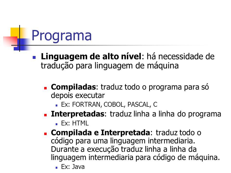 Programa Linguagem de alto nível: há necessidade de tradução para linguagem de máquina Compiladas: traduz todo o programa para só depois executar Ex: