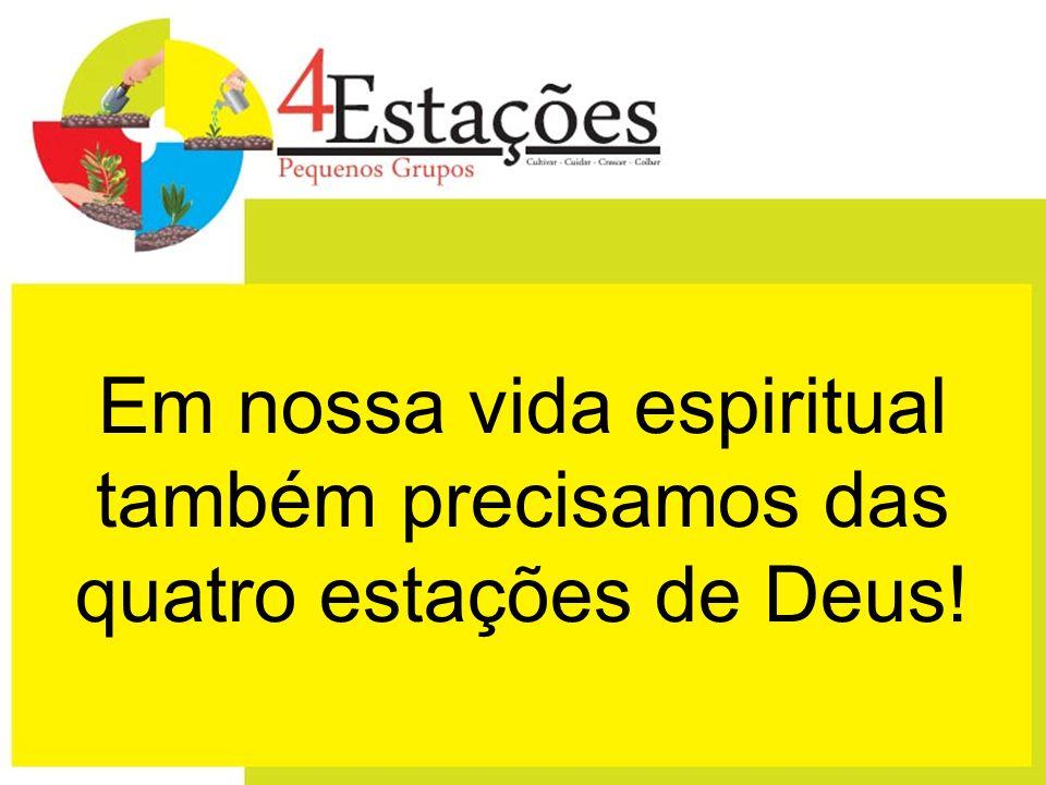 Em nossa vida espiritual também precisamos das quatro estações de Deus!
