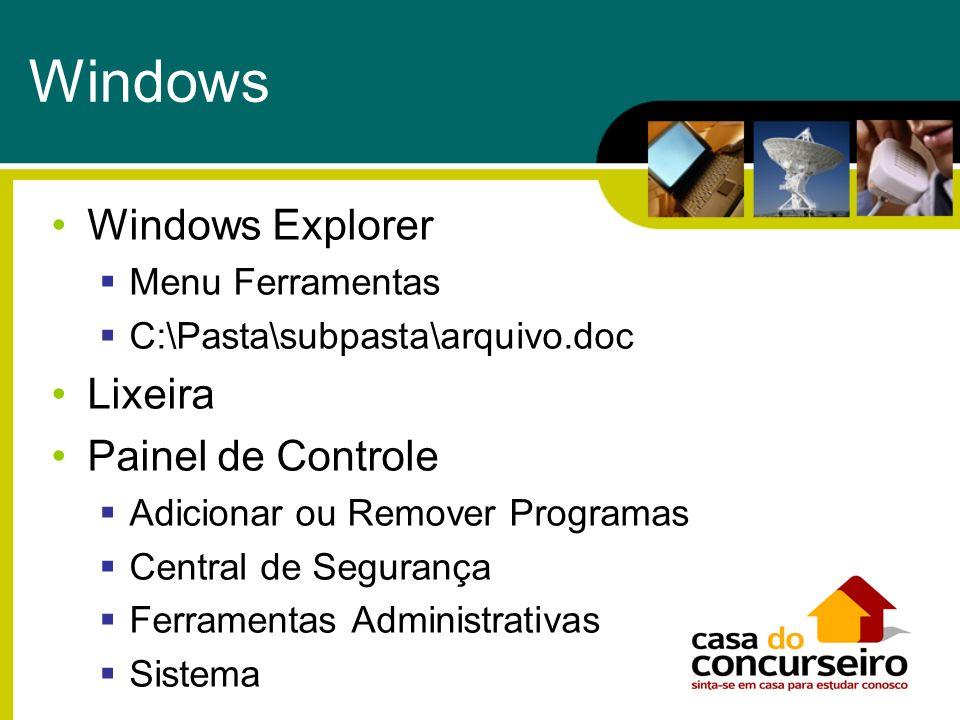 Windows Windows Explorer Menu Ferramentas C:\Pasta\subpasta\arquivo.doc Lixeira Painel de Controle Adicionar ou Remover Programas Central de Segurança