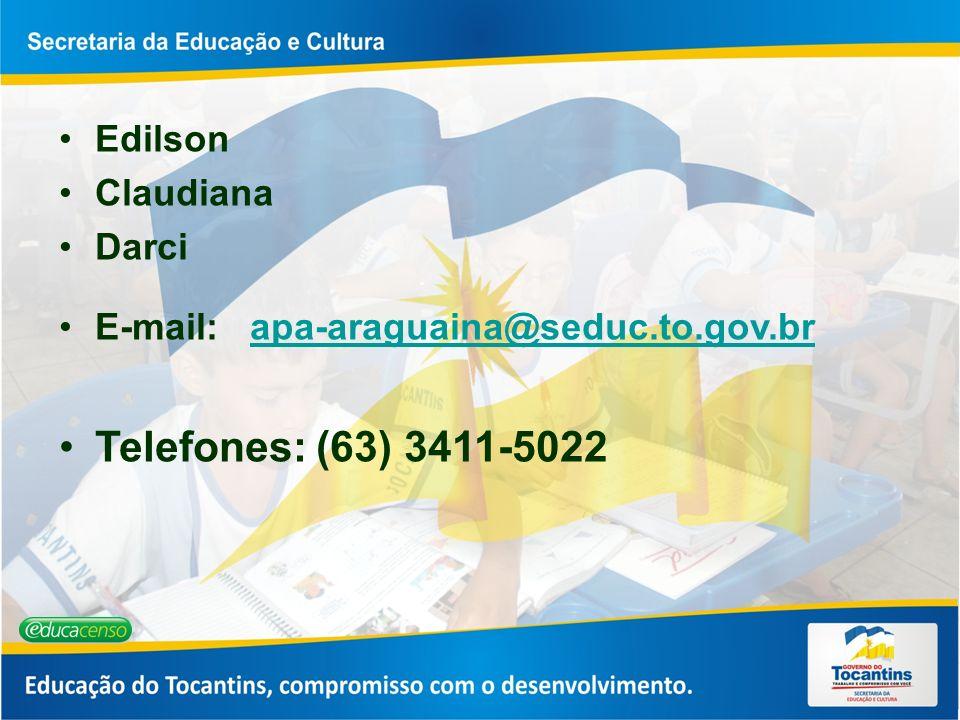 Edilson Claudiana Darci E-mail: apa-araguaina@seduc.to.gov.brapa-araguaina@seduc.to.gov.br Telefones: (63) 3411-5022