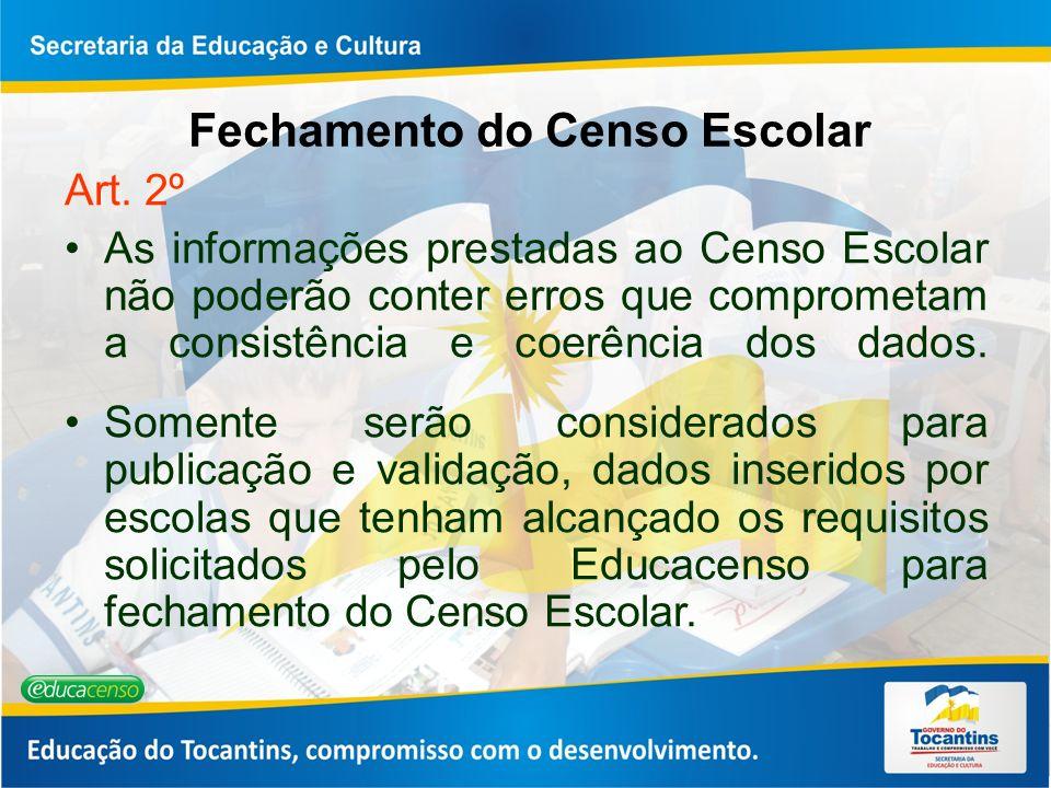 Fechamento do Censo Escolar Art. 2º As informações prestadas ao Censo Escolar não poderão conter erros que comprometam a consistência e coerência dos